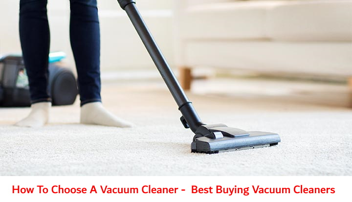 How To Choose A Vacuum Cleaner –  Best Buying Vacuum Cleaners